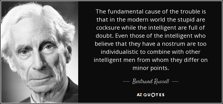 quote-the-fundamental-cause-of-the-trouble-is-that-in-the-modern-world-the-stupid-are-cocksure-bertrand-russell-142-6-0627