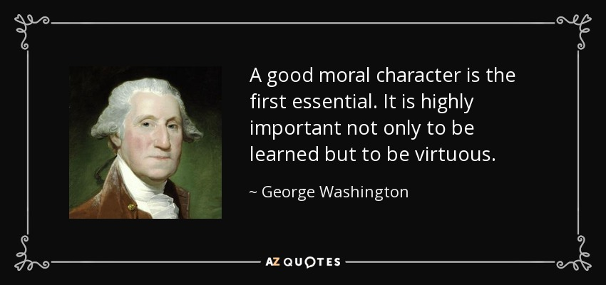 quote-a-good-moral-character-is-the-first-essential-it-is-highly-important-not-only-to-be-george-washington-85-96-79