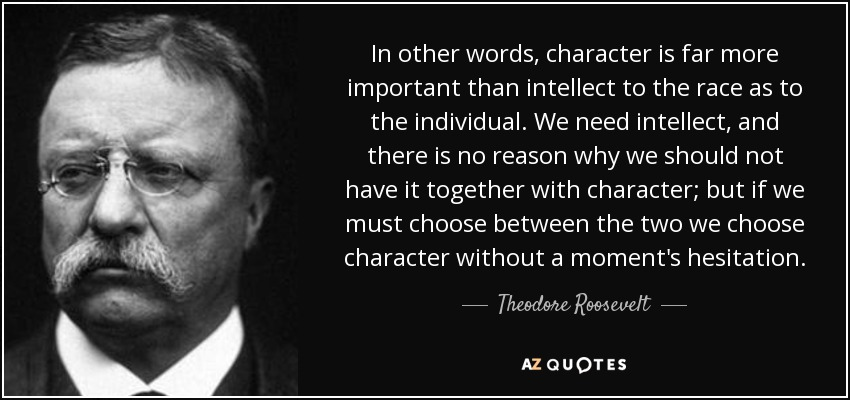 quote-in-other-words-character-is-far-more-important-than-intellect-to-the-race-as-to-the-theodore-roosevelt-121-25-36