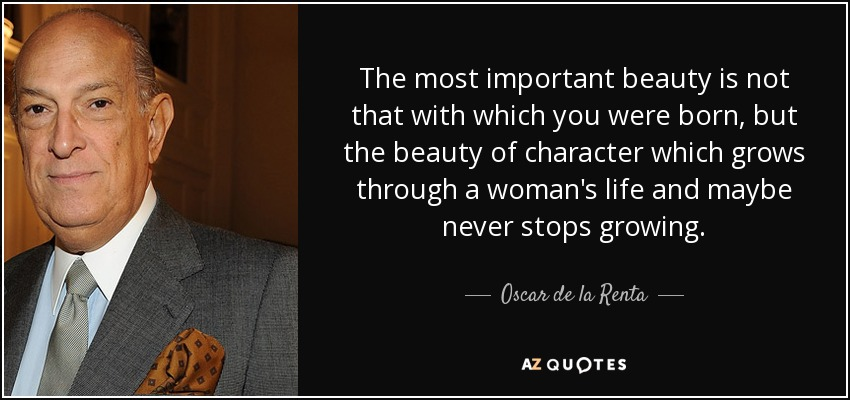 quote-the-most-important-beauty-is-not-that-with-which-you-were-born-but-the-beauty-of-character-oscar-de-la-renta-81-16-11