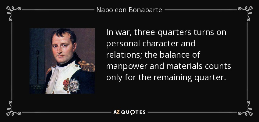 quote-in-war-three-quarters-turns-on-personal-character-and-relations-the-balance-of-manpower-napoleon-bonaparte-105-56-97